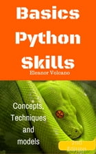 Basics Python Skills: Concepts, Techniques and models by Eleanor Volcano