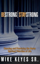 Be Strong! Stay Strong!: Knowing and Practicing the Seven Spiritual Priorities of Life by Mike Keyes Sr.
