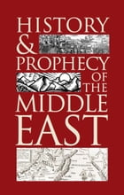 History and Prophecy of the Middle East: What Bible prophecy reveals for the Middle East by Stephen Flurry