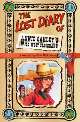 Book The Lost Diary of Annie Oakley's Wild West Stagehand by Clive Dickinson