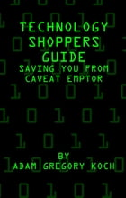 Technology Shoppers Guide: Saving You From Caveat Emptor by Adam Koch