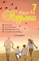 7 keys to Happiness by G.D  BUDHIRAJA