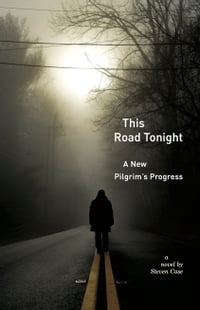 This Road Tonight: A New Pilgrims Progress