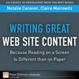 Book Writing Great Web Site Content (Because Reading on a Screen Is Different than on Paper) by Natalie Canavor