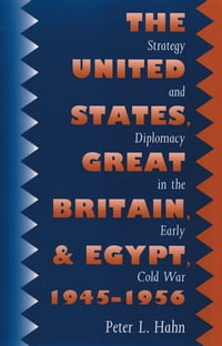 The United States, Great Britain, and Egypt, 1945-1956: Strategy and Diplomacy in the Early Cold War