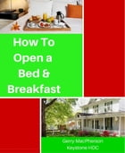 How to Open a Bed & Breakfast by Gerry MacPherson