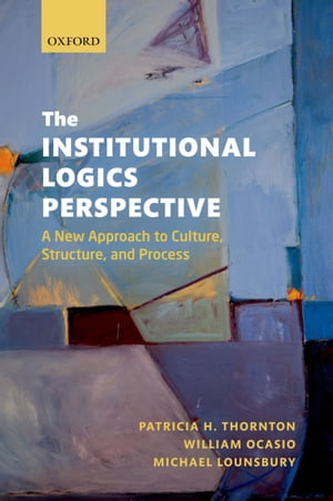 The Institutional Logics Perspective A New Approach to Culture,  Structure and Process