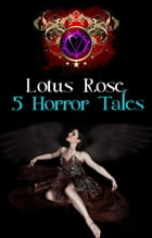 5 Horror Tales by Lotus Rose
