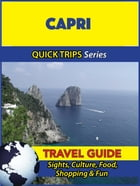 Capri Travel Guide (Quick Trips Series): Sights, Culture, Food, Shopping & Fun by Sara Coleman