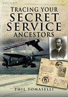Tracing Your Secret Service Ancestors by Phil Tomaselli