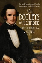 The Dooleys of Richmond: An Irish Immigrant Family in the Old and New South by Mary Lynn Bayliss
