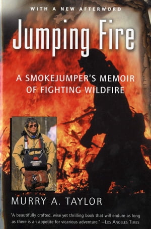 Jumping Fire A Smokejumper's Memoir of Fighting Wildfire
