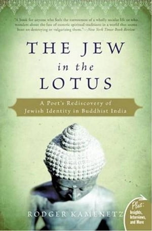 The Jew in the Lotus A Poet's Rediscovery of Jewish Identity in Buddhist India