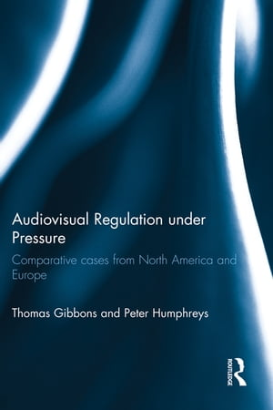 Audiovisual Regulation under Pressure Comparative Cases from North America and Europe