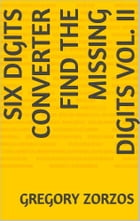 Six Digits Converter: Find the missing digits Vol. II by Gregory Zorzos