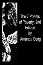 The 7 Poems of Poverty: 2nd Edition by Amanda Song