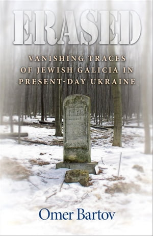 Erased Vanishing Traces of Jewish Galicia in Present-Day Ukraine