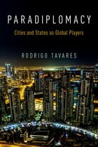 Paradiplomacy: Cities and States as Global Players by Rodrigo Tavares