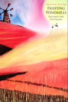 Fighting Windmills: Encounters with Don Quixote by Fay R Rogg