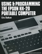 Using and programming the Epson HX-20 portable computer by E. Balkan