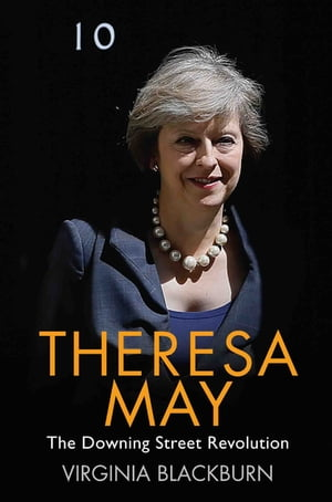 Theresa May - The Downing Street Revolution