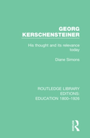 Georg Kerschensteiner His Thought and its Relevance Today