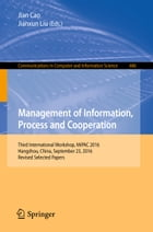 Management of Information, Process and Cooperation: Third International Workshop, MiPAC 2016, Hangzhou, China, September 23, 2016, Revised Selected Pa by Jian Cao