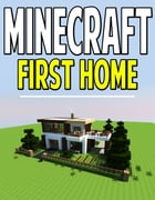 Minecraft House Guide for Beginners: How to Make Your First House on Minecraft! by Aqua Apps