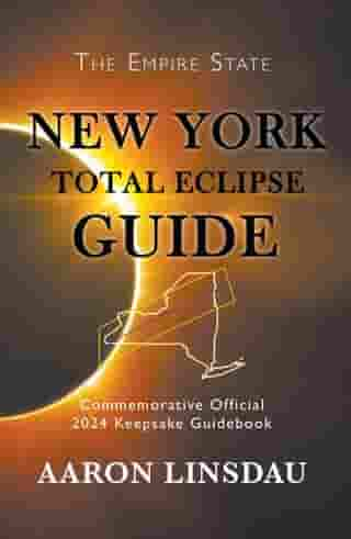 New York Total Eclipse Guide: 2024 Total Eclipse Guide Series