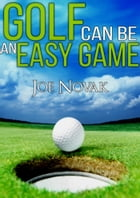 Golf Can Be An Easy Game by Joe Novak