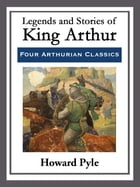 Legends and Stories of King Arthur by Howard Pyle