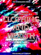 Clothing and Health: An Elementary Textbook of Home Making (Illustrations) by Anna M. Cooley