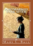 Postmarked Ever After by Mary L Ball