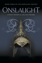 ONSLAUGHT: Book Three of the Rebellion Trilogy by Ethan Proud