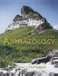 The Theory and Practice of Archaeology: A Workbook