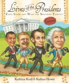 Lives of the Presidents: Fame, Shame (and What the Neighbors Thought) by Kathleen Krull