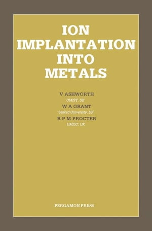 Ion Implantation Into Metals: Proceedings of the 3rd International Conference on Modification of Surface Properties of Metals by Ion Implantation,  Hel
