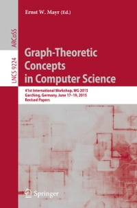 Graph-Theoretic Concepts in Computer Science: 41st International Workshop, WG 2015, Garching…