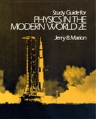Study Guide for Physics in the Modern World 2E by Jerry Marion