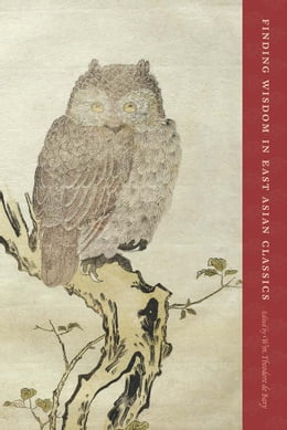 Book Finding Wisdom in East Asian Classics by Wm. Theodore de Bary