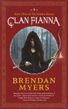 Clan Fianna: Book Three of The Hidden Houses by Brendan Myers