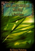 Aunt Jane's Nieces at Millville [New Illustration]+[Free Audio Book Link]+[Active TOC] by L. Frank Baum