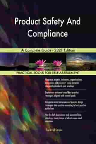 Product Safety And Compliance A Complete Guide - 2021 Edition by Gerardus Blokdyk
