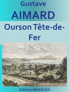 Ourson Tête-de-Fer: Edition intégrale by Gustave Aimard