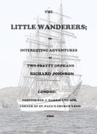 The Little Wanderers (Illustrated Edition): or, Interesting Adventures of Two Pretty Orphans by Richard Johnson