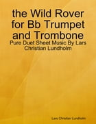 the Wild Rover for Bb Trumpet and Trombone - Pure Duet Sheet Music By Lars Christian Lundholm by Lars Christian Lundholm