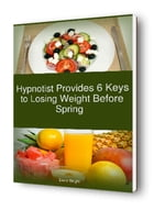Hypnotist Provides 6 Keys to Losing Weight Before Spring by David R. Wright MA, LPC, NCC