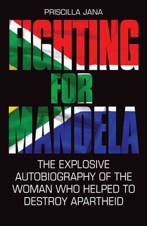 Fighting For Mandela - The Explosive Autobiography of The Woman Who Helped to Destroy Apartheid