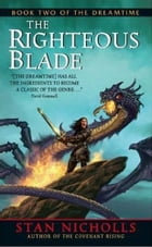 The Righteous Blade: Book Two of The Dreamtime by Stan Nicholls