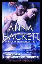 Through Uncharted Space (Phoenix Adventures #10) by Anna Hackett